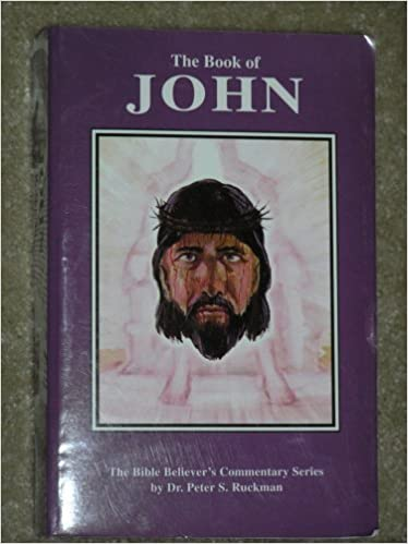 The Book of John (The Bible Believer's Commentary Series) by Dr. Peter S. Ruckman (2005-08-02)