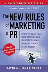 By David Meerman Scott: The New Rules of Marketing and PR: How to Use Social Media, Blogs, News Releases, Online Video, and Viral Marketing to Reach Buyers Directly, 2nd Edition Second (2nd) Edition