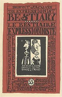 Le bestiaire expressionniste : Edition bilingue français-anglais par Jacques