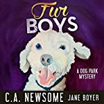 Fur Boys: A Dog Park Mystery: Lia Anderson Dog Park Mysteries, Book 6 | C. A. Newsome
