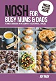 NOSH for Busy Mums and Dads: A Family Cookbook with Everyday Food for Real Families