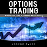 Options Trading for Beginners: Fundamental Skills to Dominate Options Trading | Jordon Sykes