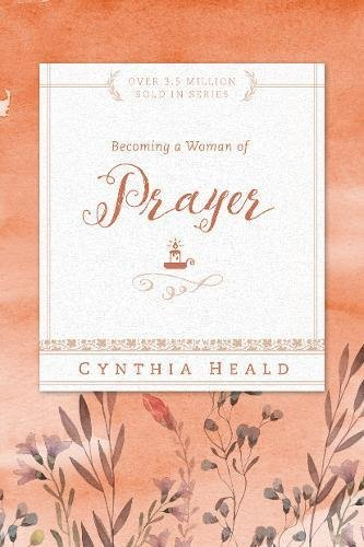 Becoming a Woman of Prayer annotated Edition by Heald, Cynthia, Hull, Bill (2005) (Cynthia Heald Becoming A Woman Of Prayer)
