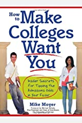 How to Make Colleges Want You: Insider Secrets for Tipping the Admissions Odds in Your Favor Paperback