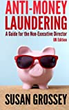 Anti-Money Laundering - A Guide for the Non-Executive Director, Susan Grossey, 1470145634