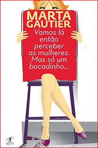Vamos Lá Então Perceber as Mulheres. Mas Só Um Bocadinho... (Portuguese Edition)