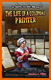 The Life of a Colonial Printer, Sandra J. Hiller, 1477713069