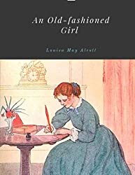 An Old-fashioned Girl by Louisa May Alcott Unabridged 1869 Original Version