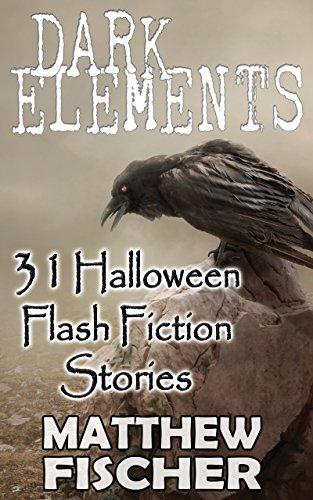 Dark Elements: 31 Halloween Flash Fiction Stories]()