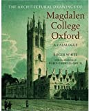 img - for The Architectural Drawings of Magdalen College: A Catalogue book / textbook / text book