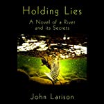 Holding Lies: A Novel | John Larison
