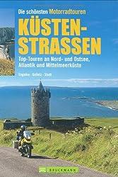 Die schönsten Motorradtouren Küstenstraßen: Top-Touren an Nord- und Ostsee, Antlantik und Mittelmeerküste