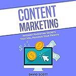 Content Marketing: Internet Marketing Secrets That Will Maximize Your Profits | David Scott
