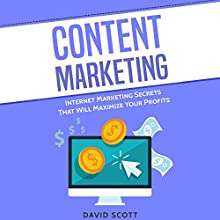 Content Marketing: Internet Marketing Secrets That Will Maximize Your Profits Audiobook by David Scott Narrated by Dean Eby