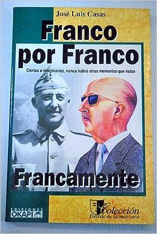 Franco por Franco, francamente (Colección Detrás de la máscara) (Spanish Edition): José-Luis Casas: 9788492189809: Amazon.com: Books