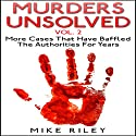 Murders Unsolved, Volume 2: More Cases That Have Baffled the Authorities for Years: Murder, Scandals, and Mayhem, Book 7 Audiobook by Mike Riley Narrated by Stephen Paul Aulridge Jr