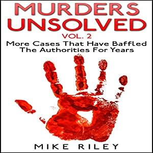Murders Unsolved, Volume 2: More Cases That Have Baffled the Authorities for Years Audiobook