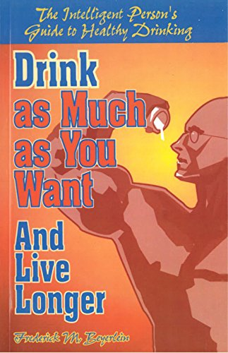 Drink as Much as You Want and Live Longer: The Intelligent Person's Guide to Healthy - Liver Peoples