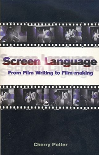 Screen Language: From Film Writing to Film-making (Screen and Cinema) by Methuen Drama