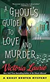 Ghoul's Guide to Love and Murder, A : A Ghost Hunter Mystery