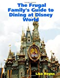 Frugal Familys Guide to Dining at Disney, Lisa Reyna, 0615136133