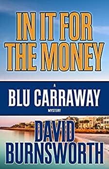 In It For The Money (A Blu Carraway Mystery Book 1) by [Burnsworth, David]