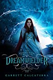 Dreamwielder: The Dreamwielder Chronicles - Book One