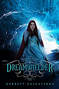 Dreamwielder: The Dreamwielder Chronicles - Book One by [Calcaterra, Garrett]