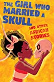 img - for The Girl Who Married a Skull: and Other African Stories (Cautionary Fables and Fairytales) book / textbook / text book