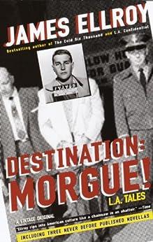 Destination: Morgue!: L.A. Tales by [Ellroy, James]