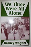 img - for We Three Were All Alone by Barney Wagner (1997-10-03) book / textbook / text book