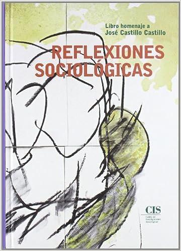 Reflexiones sociológicas: Libro homenaje a José Castillo Castillo Fuera de Colección: Amazon.es: Castillo, Jose: Libros