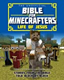 Unofficial Bible for Minecrafters: Life of Jesus (Unofficial Bible/Minecrafters)