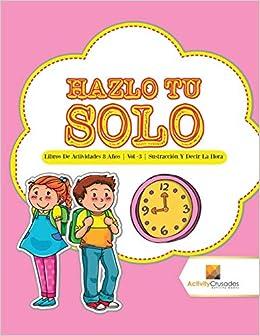 Hazlo Tu Solo : Libros De Actividades 8 Años | Vol -3 | Sustracción Y Decir La Hora (Spanish Edition): Activity Crusades: 9780228222842: Amazon.com: Books