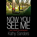 Now You See Me: How I Forgave the Unforgivable | Kathy Sanders