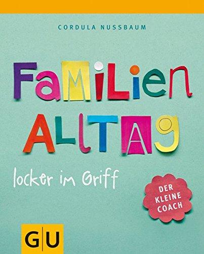 Familienalltag locker im Griff (GU Kleiner Coach Partnerschaft & Familie)