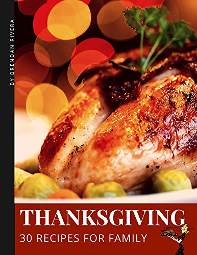 Thanksgiving Recipes: 30 recipes for family by [Rivera, Brendan]