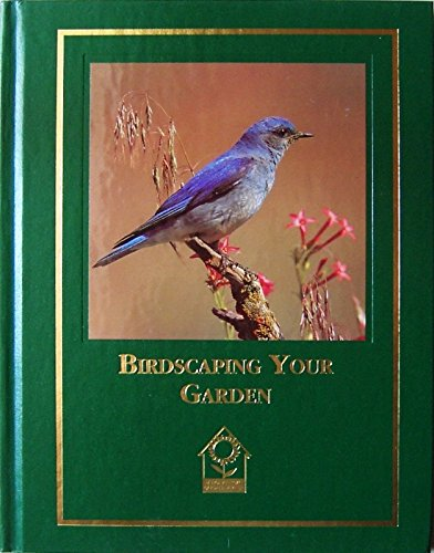 Birdscaping Your Garden: A Practical Guide to Backyard Birds and the Plants That Attract Them