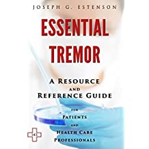 Essential Tremor - A Reference Guide (BONUS DOWNLOADS) (The Hill Resource and Reference Guide Book 184)