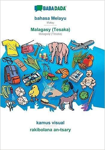 Babadada Bahasa Melayu Malagasy Tesaka Kamus Visual Rakibolana An Tsary Malay Malagasy Tesaka Visual Dictionary Babadada Gmbh 9783751114424 Books Amazon Ca