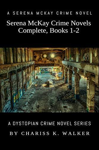 Book: Serena McKay Crime Novels Complete, Books 1-2 by Chariss K. Walker