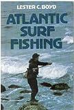Atlantic Surf Fishing, Lester C. Boyd, 0913276367