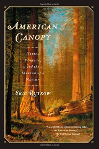 American Canopy Trees Forests and the Making of a Nation Eric Rutkow 9781439193587 Amazon.com Books & American Canopy: Trees Forests and the Making of a Nation: Eric ...