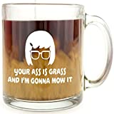 """Your Ass is Grass and I'm Gonna Mow It"" Tina Belcher Glass Coffee Mug - Makes a Great Gift for Bob's Burgers Fans!"