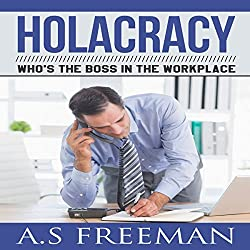 Holacracy: Who's the Boss in the Workplace