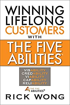 Winning Lifelong Customers With The Five Abilities® by [Wong, Rick]
