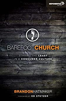 Barefoot Church: Serving the Least in a Consumer Culture (Exponential Series) by [Hatmaker, Brandon]