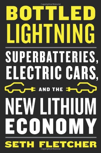 Bottled Lightning  Superbatteries  Electric Cars  And The New Lithium Economy