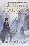 Child of a Dead God: A Novel of the Noble Dead (Series One, Bk. 6)