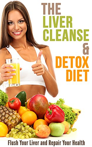 The Liver Cleanse and Detox Diet: Flush Your Liver and Repair Your Health by [Robson, Jeff]